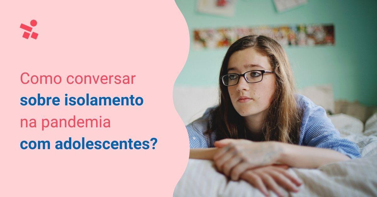 Pandemia: como ajudar os adolescentes a lidar com os desafios do isolamento